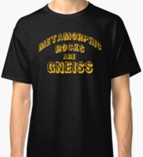 Metamorphic Rocks are Gneiss in Science Classic T-Shirt