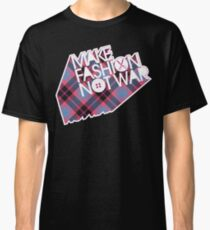 MAKE FASHION NOT WAR Classic T-Shirt
