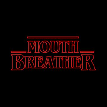 Mouth Breather by joeredbubble
