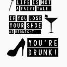 «¡La vida no es un cuento de hadas si pierdes tu zapato a la medianoche estás borracho!» de King84