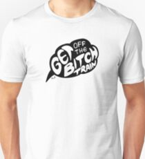 Get off the bitch train (black) T-Shirt