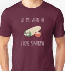 Let me warn ya, I love shwarma! Unisex T-Shirt