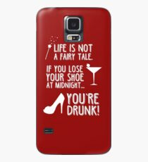 Life is not a fairy tale if you lose your shoe at midnight you're drunk! Case/Skin for Samsung Galaxy