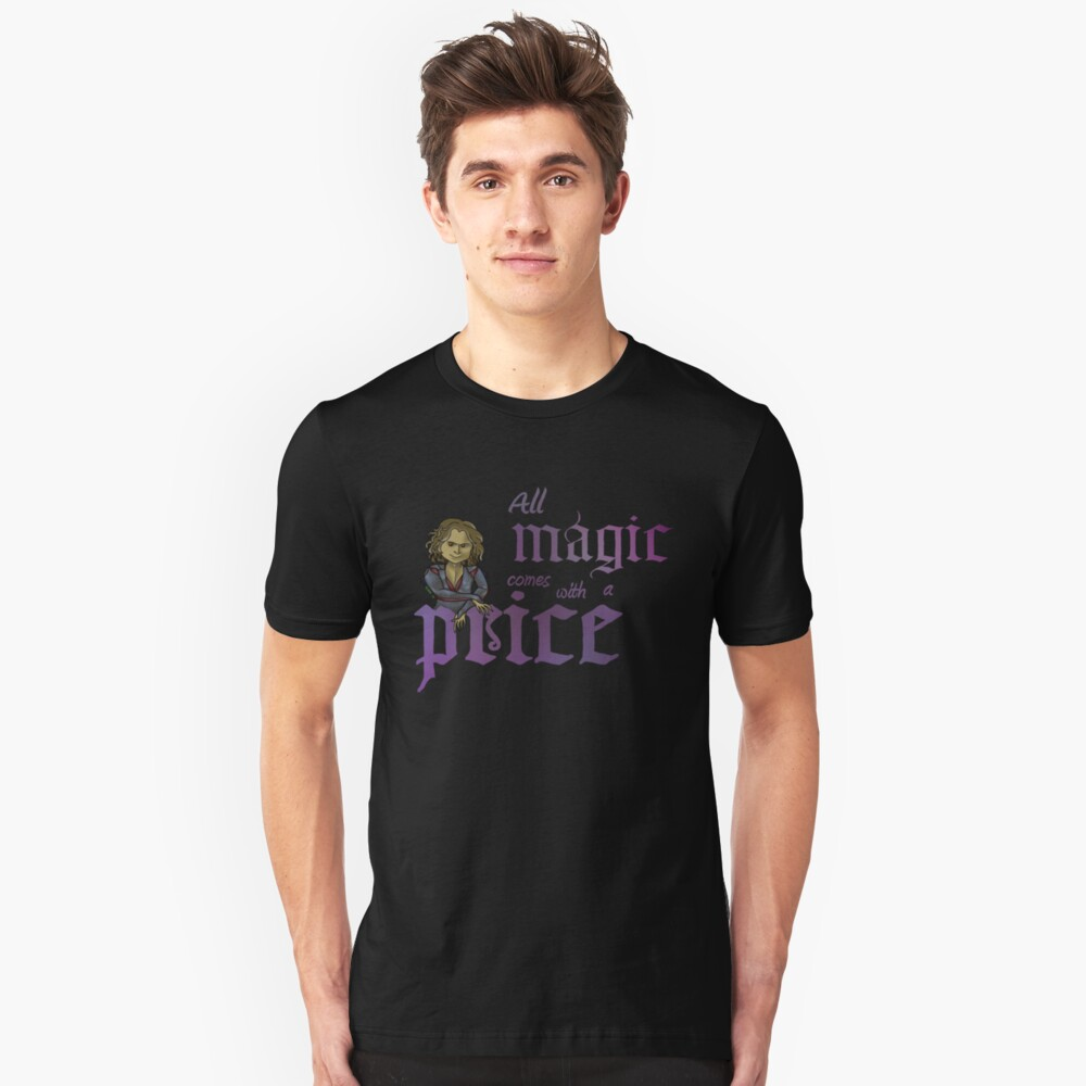 All magic comes with a price Unisex T-Shirt Front
