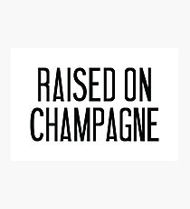 Raised On Champagne Photographic Print