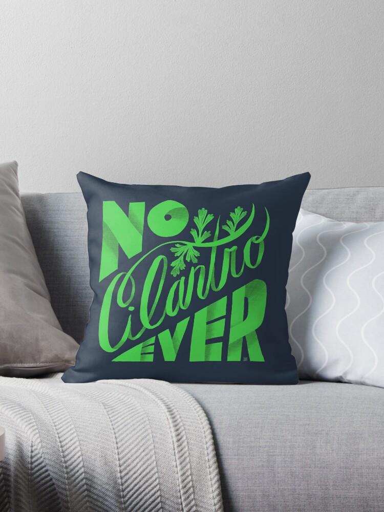 No Cilantro Ever Pillow