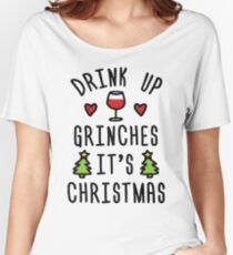 Drink Up Grinches It's Christmas Women's Relaxed Fit T-Shirt