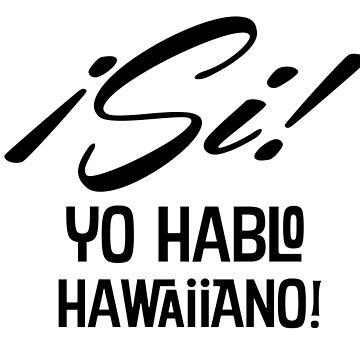 ¡Si! Yo Hablo Hawaiiano!  by sargus