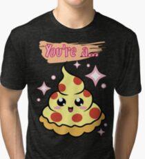 You're A Pizza Tri-blend T-Shirt