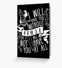 I Will Have You Without Armour | Six of Crows Greeting Card
