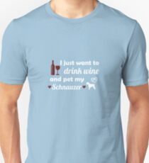 I Just Want To Drink Wine And Pet My Schnauzer Unisex T-Shirt