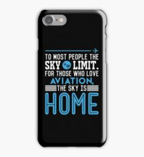 TO MOST PEOPLE THE SKY IS THE LIMIT. FOR THOSE WHO LOVE AVIATION THE SKY IS HOME iPhone Case/Skin