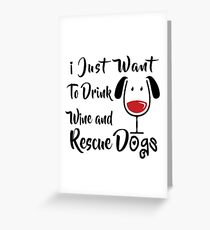 Drink Wine and Rescue Dogs Greeting Card