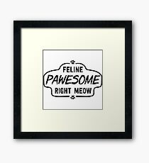 Feline Pawesome Right Meow Framed Print