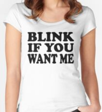 Blink If You Want Me Women's Fitted Scoop T-Shirt