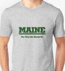 MAINE - The Way Life Should Be Unisex T-Shirt