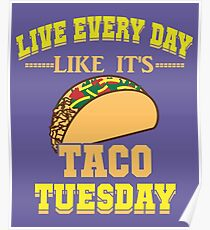 Live Every Day Like It's Taco Tuesday Poster