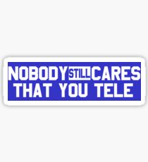 Nobody Still Cares That You Tele Sticker