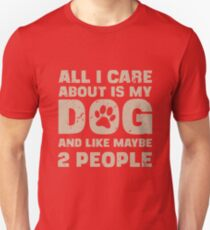 All I Care About Is My Dog And Like Maybe Two People T-Shirt Unisex T-Shirt