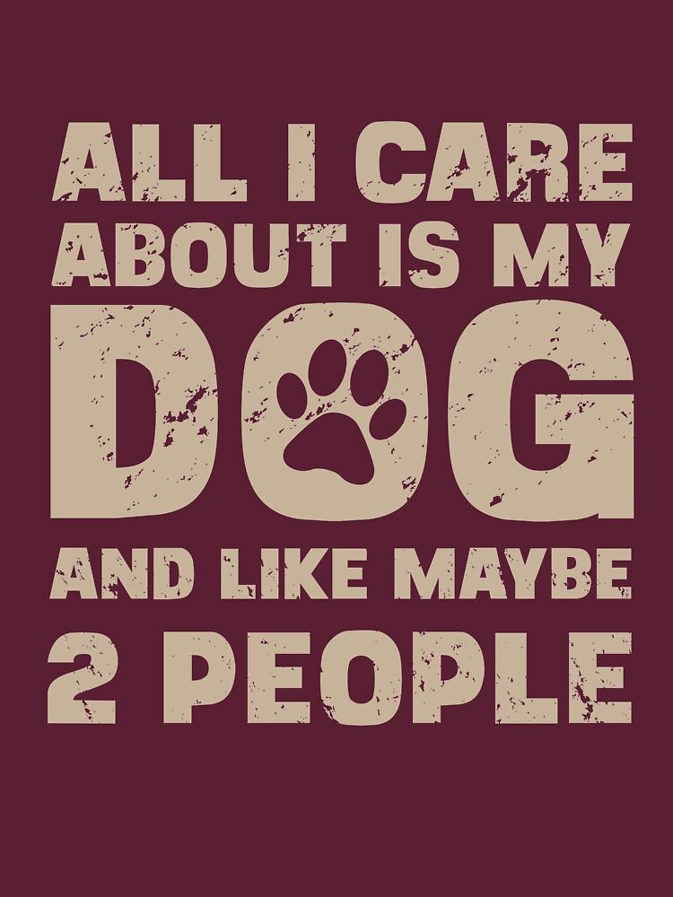 Todo lo que me importa es mi perro y como tal vez dos personas camiseta de ckandrus