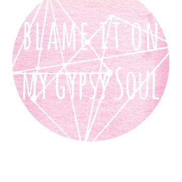 Blame it on my Gypsy Soul by mrsalbert
