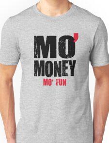 MO' MONEY MO' FUN Unisex T-Shirt