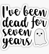 I've been dead for seven years Sticker