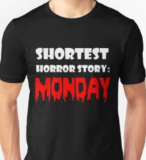 SHORTEST HORROR STORY : MONDAY (BLACK TEE) Unisex T-Shirt