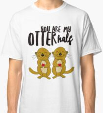 You Are My Otter Half Classic T-Shirt