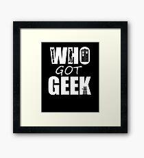 Who Got Geek Framed Print