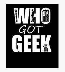 Who Got Geek Photographic Print