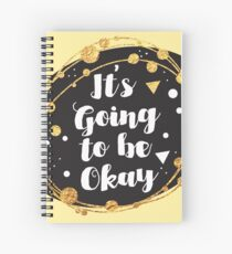 It's going to be okay! Spiral Notebook