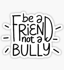 Be a friend not a bully - anti bullying Sticker