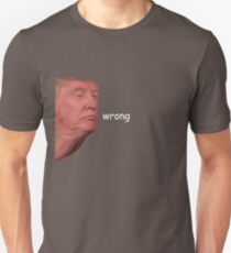 Donald Trump Wrong Unisex T-Shirt