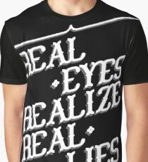 Real Eyes Realize Real Lies Graphic T-Shirt