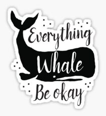 Everything whale be okay (whales pun) Sticker