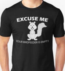 Excuse Me Your Birdfeeder Is Empty Squirrel Design Unisex T-Shirt