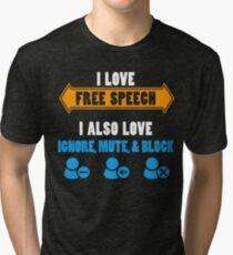 I love free speech - I also love ignore, mute, and block Tri-blend T-Shirt