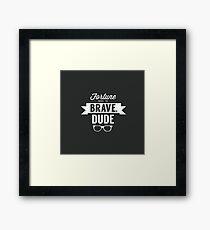 Fortune Favors the Brave, Dude Framed Print