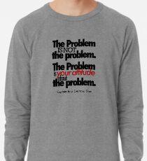 The Problem Lightweight Sweatshirt