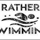 ID RATHER BE SWIMMING I'D SWIM SWIMMER POOL 2 by MyHandmadeSigns