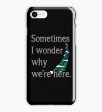 Sometimes I Wonder Why We're Here iPhone Case/Skin