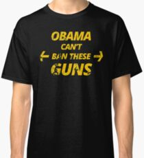 Obama can't ban these guns - Funny t shirts Classic T-Shirt