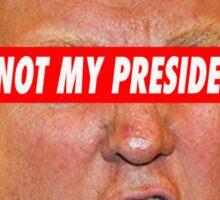 NOT MY President Sticker