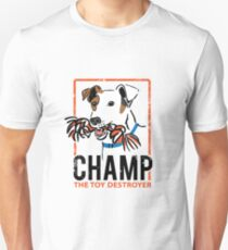 CHAMP the Toy Destroyer Unisex T-Shirt