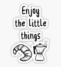 Enjoy the little things Sticker