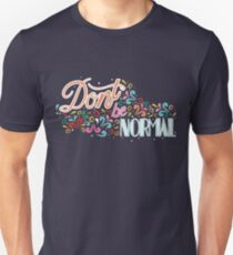 """Don't be normal""  T-Shirt"