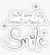 You're Never Fully Dressed Without A Smile Sticker