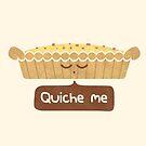 Quiche Me by Teo Zirinis
