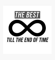 The Best Until The End Of Time (Infinity) Photographic Print